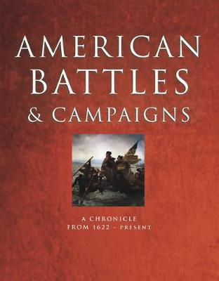 American Battles and Campaigns: A Chronicle from 1622 - Present - Rice, Rob S., and Dougherty, Kevin J., and Keeter, Hunter
