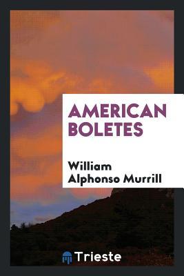 American Boletes - Murrill, William Alphonso