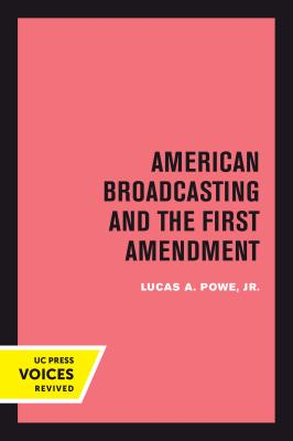 American Broadcasting and the First Amendment - Powe, Lucas A