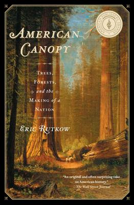 American Canopy: Trees, Forests, and the Making of a Nation - Rutkow, Eric