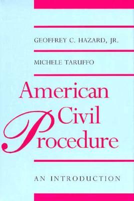 American Civil Procedure: An Introduction - Hazard, Geoffrey C, Professor, Jr., and Taruffo, Michele, Professor