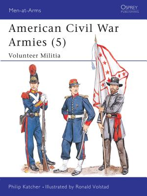 American Civil War Armies (5): Volunteer Militia - Katcher, Philip