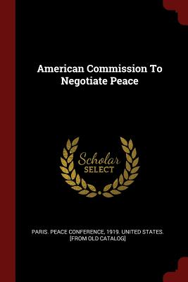 American Commission to Negotiate Peace - Paris Peace Conference, 1919 United St (Creator)