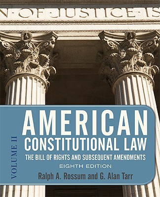 American Constitutional Law, Volume 2: The Bill of Rights and Subsequent Amendments - Rossum, Ralph A, and Tarr, G Alan, Professor