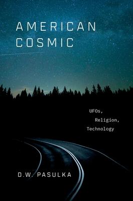 American Cosmic: UFOs, Religion, Technology - Pasulka, D W