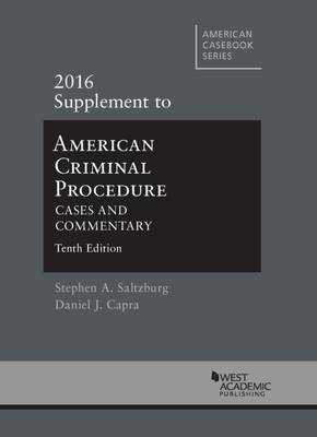 American Criminal Procedure: Cases and Commentary - Saltzburg, Stephen, and Capra, Daniel