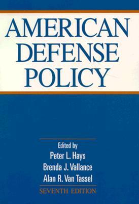 American Defense Policy - Hays, Peter L (Editor), and Van Tassel, Alan R (Editor), and Vallance, Brenda J (Editor)
