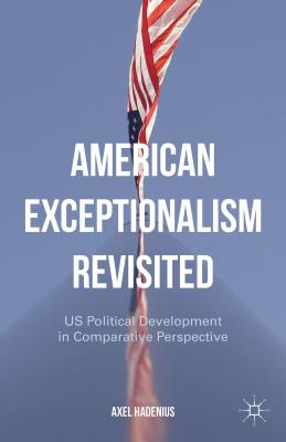 American Exceptionalism Revisited: Us Political Development in Comparative Perspective - Hadenius, A