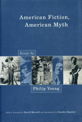 American Fiction, American Myth: Essays by Philip Young - Young, Philip, and Morrell, David, and Spanier, Sandra
