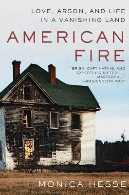 American Fire: Love, Arson, and Life in a Vanishing Land - Hesse, Monica