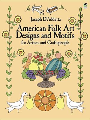 American Folk Art Designs and Motifs for Artists and Craftspeople - D'Addetta, Joseph