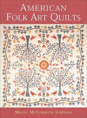 American Folk Art Quilts - Gordon, Maggi McCormick