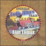 American Folk-Blues Train: Alan Lomax Field and Studio Recordings