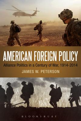 American Foreign Policy: Alliance Politics in a Century of War, 1914-2014 - Peterson, James W