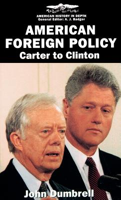 American Foreign Policy: Carter to Clinton - Dumbrell, John
