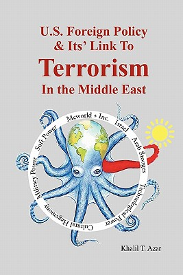 American Foreign Policy & Its' Link to Terrorism in the Middle East - Azar, Khalil T