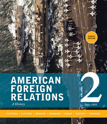 American Foreign Relations: Volume 2: Since 1895 - Paterson, Thomas, and Clifford, J. Garry, and Maddock, Shane J.