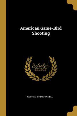 American Game-Bird Shooting - Grinnell, George Bird