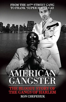 American Gangster: The Bloody Story of the Gangs of Harlem - Chepesiuk, Ronald