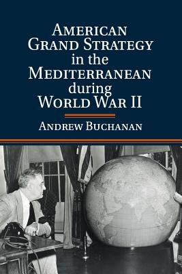 American Grand Strategy in the Mediterranean during World War II - Buchanan, Andrew