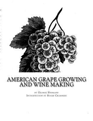 American Grape Growing and Wine Making - Husmann, George, and Chambers, Roger (Introduction by)