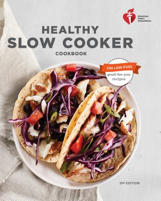 American Heart Association Healthy Slow Cooker Cookbook - Association, American Heart