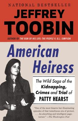 American Heiress: The Wild Saga of the Kidnapping, Crimes and Trial of Patty Hearst - Toobin, Jeffrey