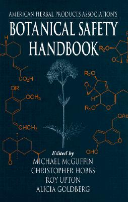 American Herbal Products Association's Botanical Safety Handbook - McGuffin, Michael (Editor), and Hobbs, Christopher, L.AC. (Editor), and Upton, Roy (Editor)