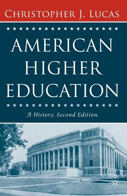 American Higher Education: A History - Lucas, Christopher J