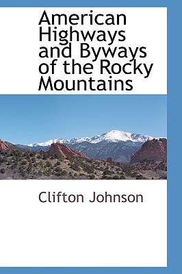 American Highways and Byways of the Rocky Mountains - Johnson, Clifton