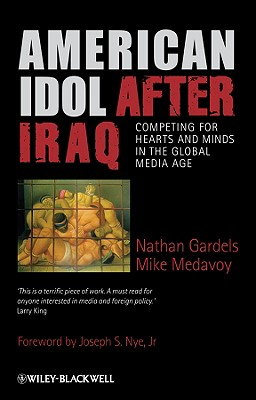American Idol After Iraq: Competing for Hearts and Minds in the Global Media Age - Gardels, Nathan