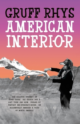 American Interior: The quixotic journey of John Evans, his search for a lost tribe and how, fuelled by fantasy and (possibly) booze, he accidentally annexed a third of North America - Rhys, Gruff