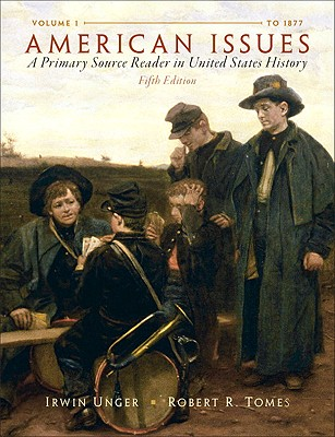 American Issues: A Primary Source Reader in United States History, Volume 1 - Unger, Irwin, and Tomes, Robert R