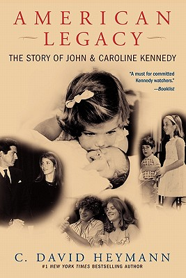 American Legacy: The Story of John & Caroline Kennedy - Heymann, C David