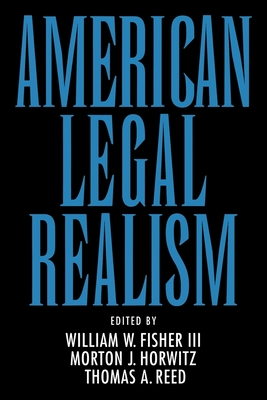 American Legal Realism - Fisher, William W (Editor), and Horwitz, Morton J (Editor), and Reed, Thomas A (Editor)