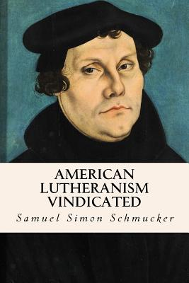 American Lutheranism Vindicated - Schmucker, Samuel Simon