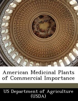 American Medicinal Plants of Commercial Importance - Us Department of Agriculture (Usda) (Creator)