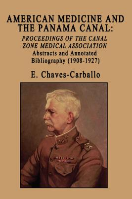 American Medicine and the Panama Canal: Proceedings of the Canal Zone Medical Association - Chaves-Carballo, E