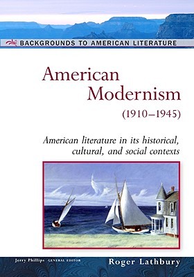 American Modernism: (1910-1945) - Lathbury, Roger, and Phillips, Jerry (Editor), and Anesko, Michael (Contributions by)