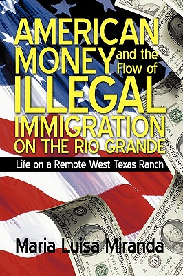 American Money and the Flow of Illegal Immigration on the Rio Grande: Life on a Remote West Texas Ranch - Maria Luisa Miranda, Luisa Miranda