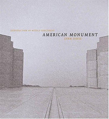 American Monument - Davis, Lynn (Photographer), and Rybczynski, Witold (Introduction by)