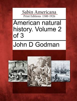 American Natural History. Volume 2 of 3 - Godman, John D