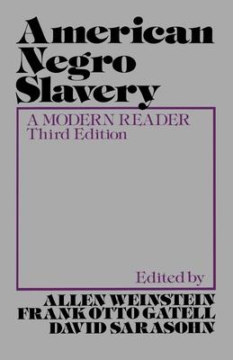 American Negro Slavery: A Modern Reader - Weinstein, Allen, and Gatell, Frank O, and Sarasohn, David