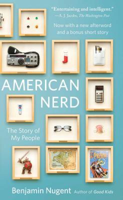 American Nerd: The Story of My People - Nugent, Benjamin