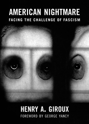 American Nightmare: Facing the Challenge of Fascism - Giroux, Henry A, and Yancy, George (Foreword by)