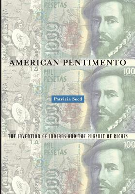American Pentimento: The Invention of Indians and the Pursuit of Riches - Seed, Patricia