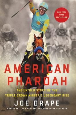 American Pharoah: The Untold Story of the Triple Crown Winner's Legendary Rise - Drape, Joe