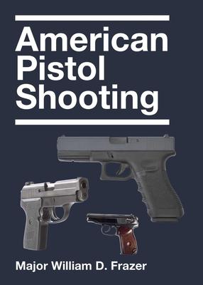 American Pistol Shooting - Frazer, William D