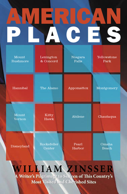 American Places: A Writer's Pilgrimage to Sixteen of This Country's Most Visited and Cherished Sites - Zinsser, William