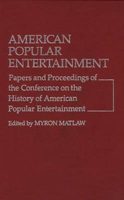 American Popular Entertainment: Papers and Proceedings of the Conference on the History of American Popular Entertainment - Matlaw, Myron, and Unknown